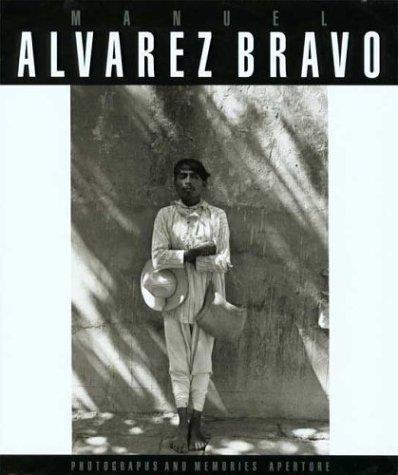 Manuel Alvarez Bravo: Photographs and Memories (Aperture)