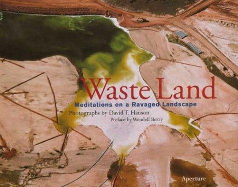 Waste Land: Meditations on a Ravaged Landscape: Berry, Wendell;Kittredge, William;Dowie,
