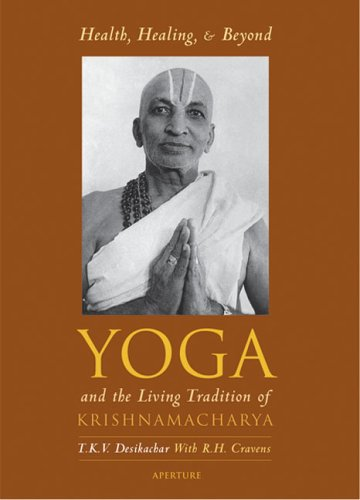 Health, Healing, And Beyond: Yoga And The Living Tradition Of Krishnamacharya: T.K.V. Desikachar; ...