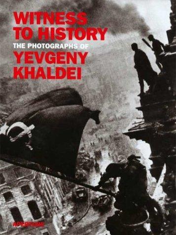 Witness to History: The Photographs of Yevgeny Khaldei: Khaldei, Evgenii;Nakhimovsky, Alexander;...