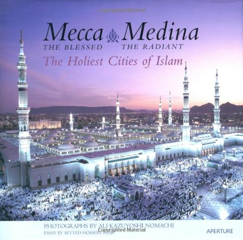 9780893817527: Mecca, The Blessed, Medina, The Radiant: The Holiest Cities of Islam
