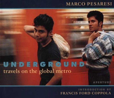Underground: Travels on the Global Metro: Photographer-Marco Pesaresi; Introduction-Francis