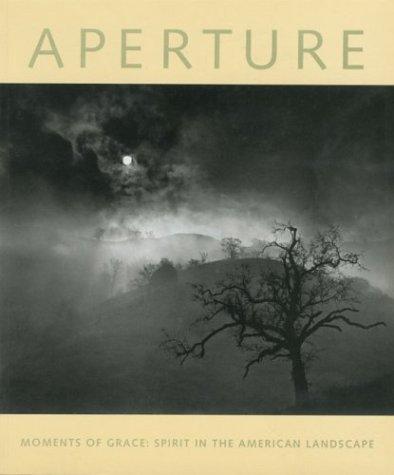 Aperture 150: Moments of Grace: Spirit in the American Landscape: Aperture Foundation Inc. Staff