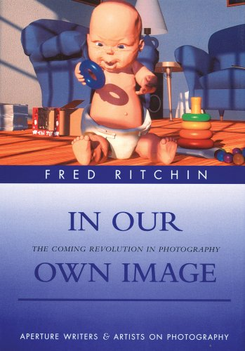 9780893818562: In Our Own Image: The Coming Revolution in Photography (Writers & Artists on Photography)