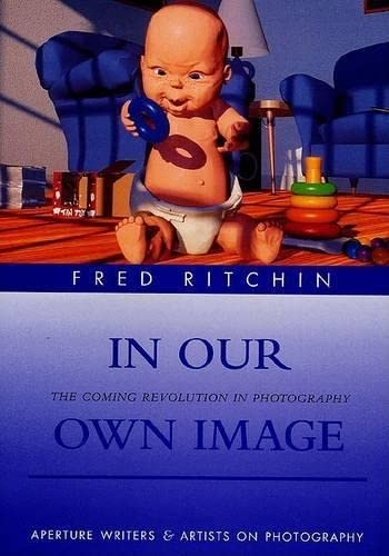 9780893818562: In Our Own Image: The Coming Revolution in Photography (Aperture Writers & Artists on Photography)