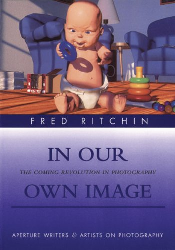 9780893818579: In Our Own Image: The Coming Revolution in Photography (Aperture Writers & Artists on Photography)