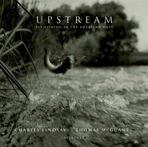 UPSTREAM Fly Fishing in the American West: McGuane, Thomas And Charles Lindsay