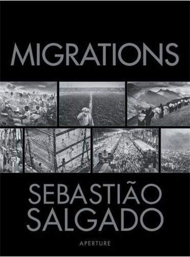 Migrations: Humanity in Transition: Salgado, Sebastiao, And