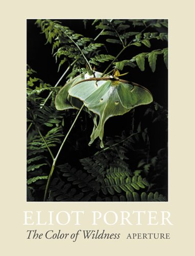 Eliot Porter - Color of wildness: Porter, Eliot