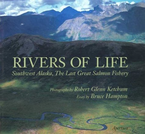 Rivers of Life: Southwest Alaska, The Last Great Salmon Fishery: Ketchum, Robert Glenn;Hampton, ...