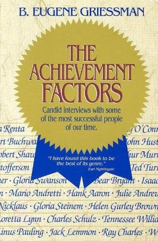 The Achievement Factors: Candid Interviews With Some: Griessman, B. Eugene