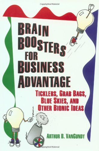 9780893842673: Brain Boosters for Business Advantage: Ticklers, Grab Bags, Blue Skies, and Other Bionic Ideas