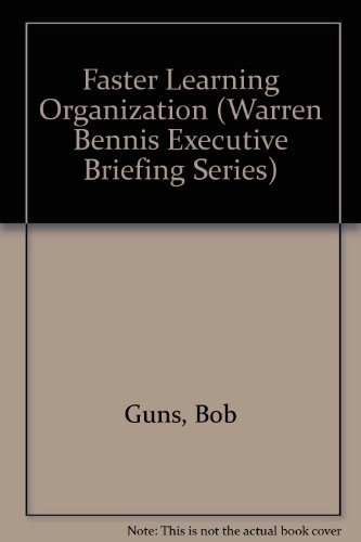 9780893842758: The Faster Learning Organization: Gain and Sustain the Competitive Edge (WARREN BENNIS EXECUTIVE BRIEFING SERIES)