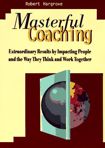 9780893842819: Masterful Coaching: Extraordinary Results by Impacting People and the Way They Think and Work Together