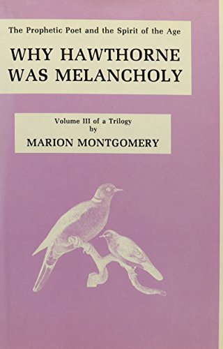 9780893850272: 003: Why Hawthorne Was Melancholy: The Prophetic Poet and the Spirit of the Age (The Prophetic Poet and the Spirit of the Age, Vol 3 of a Triology)
