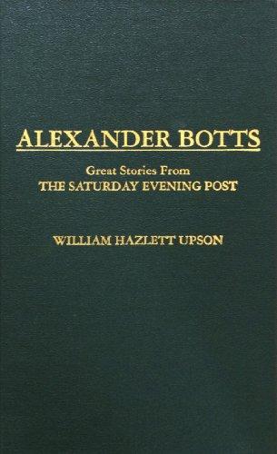 Alexander Botts: Great Stories from the Saturday Evening Post: William Hazlett Upson