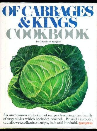 9780893870140: Of cabbages and kings cookbook: An uncommon collection of recipes featuring that family of vegetables which includes broccoli, Brussels sprouts, cauliflower, collards, turnips, kale, and kohlrabi