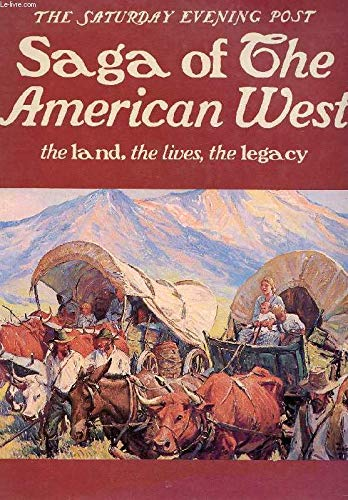 9780893870430: The Saturday Evening Post Saga of the American West: The Land, The Lives, The Legacy