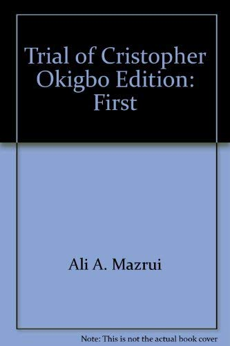 The trial of Christopher Okigbo,: Mazrui, Ali AlAmin