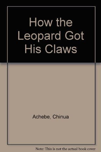 How the Leopard Got His Claws: Chinua Achebe