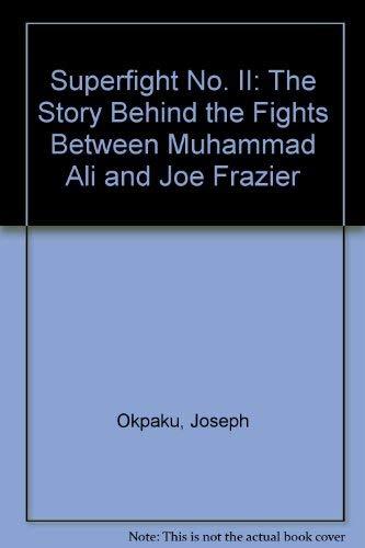 Superfight No. II The Story Behind the Fights Between Muhammad Ali and Joe Frazier: Okpaku, Joseph