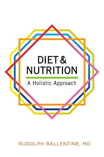 Diet & Nutrition: A Holistic Approach: Ballentine, Rudolph M.