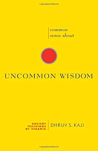 Common Sense About Uncommon Wisdom: Ancient Teachings of Vedanta: Dhruv S. Kaji