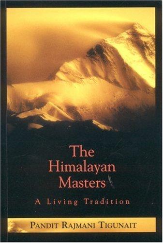 The Himalayan Masters A Living Tradition: Tigunait, Pandit Rajmani