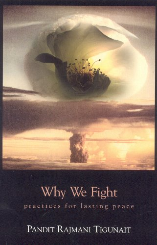 Why We Fight: Practices for Lasting Peace: Pandit Rajmani Tigunait