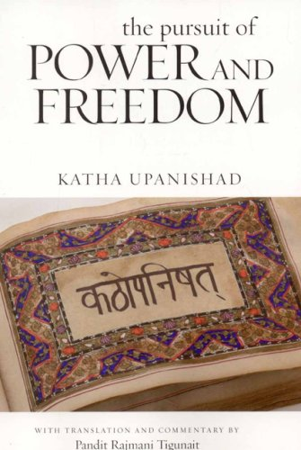 The Pursuit of Power and Freedom: Katha Upanishad: Pandit Rajmani Tigunait (translation and ...