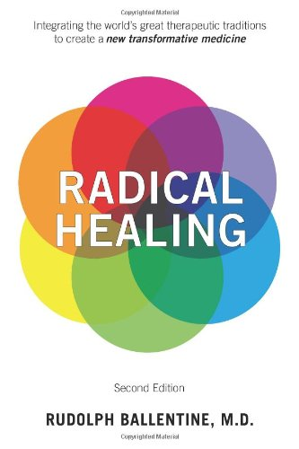 9780893893088: Radical Healing: Integrating the World's Great Therapeutic Traditions to Create a New Transformative Medicine