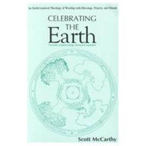 9780893901998: Celebrating the Earth: An Earth-Centered Theology of Worship With Blessings, Prayers, and Rituals