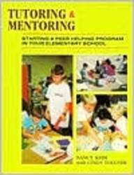 Tutoring and Mentoring: Starting a Peer Helping Program in Your Elementary School: Nancy Keim, ...