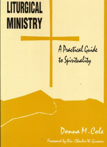 Liturgical Ministry: A Practical Guide to Spirituality: Donna M. Cole
