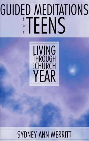 Guided Meditations for Teens: Living Through the Church Year: Merritt, Sydney