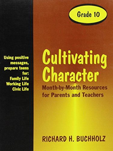 Cultivating Character: Month-By-Month Resources for Parents and Teachers: Richard H. Buchholz