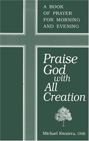 9780893905040: Praise God With All Creation: A Book of Prayer for Morning and Evening