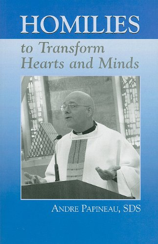 Homilies to Transform Hearts and Minds: Andre Papineau