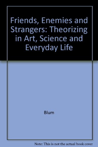 9780893910075: Friends, Enemies and Strangers: Theorizing in Art, Science and Everyday Life