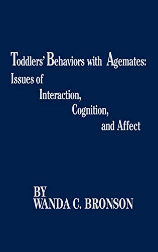 Toddlers' Behaviors with Agemates: Issues of Interaction, Cognition, and Affect (Monographs on...