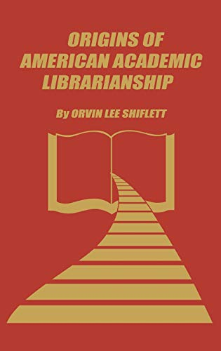Origins of American Academic Librarianship: Orvin Lee Shiflett