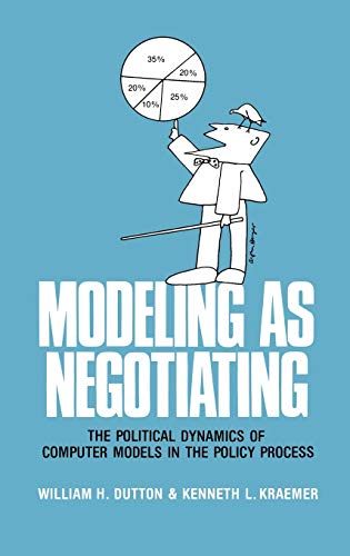 Modeling as Negotiating: The Political Dynamics of: William H. Dutton,