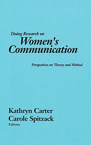 Doing Research on Women's Communication: Perspectives on: Spitzack, Carole, Carter,