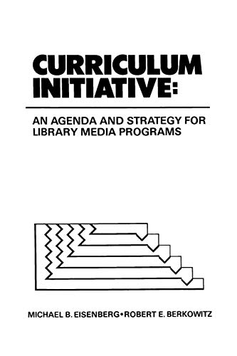 9780893914868: Curriculum Initiative: An Agenda and Strategy for Library Media Programs (Contemporary Studies in Information Management, Policies, and Services)