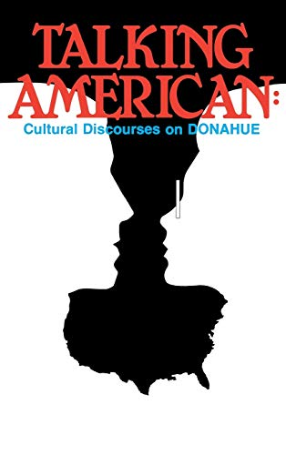 9780893914929: Talking American: Cultural Discourses on Donahue (Communication and Information Sciences)