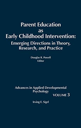 9780893915025: Parent Education as Early Childhood Intervention: Emerging Directions in Theory, Research and Practice (Advances in Applied Developmental Psychology)
