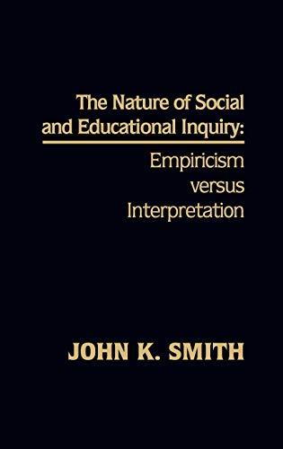 9780893915148: The Nature of Social and Educational Inquiry: Empiricism versus Interpretation