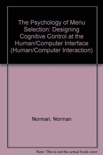 9780893915537: The Psychology of Menu Selection: Designing Cognitive Control at the Human/Computer Interface (Human/Computer Interaction)
