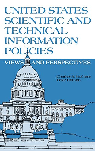 United States Scientific and Technical Information Policies: View and Perspectives (Contemporary Studies in Information Management, Policies, and Services) (0893915718) by McClure, Charles R.; Hernon, Peter