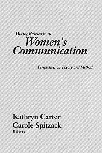 Doing Research on Women's Communication: Perspectives on: Kathryn Carter, Carole